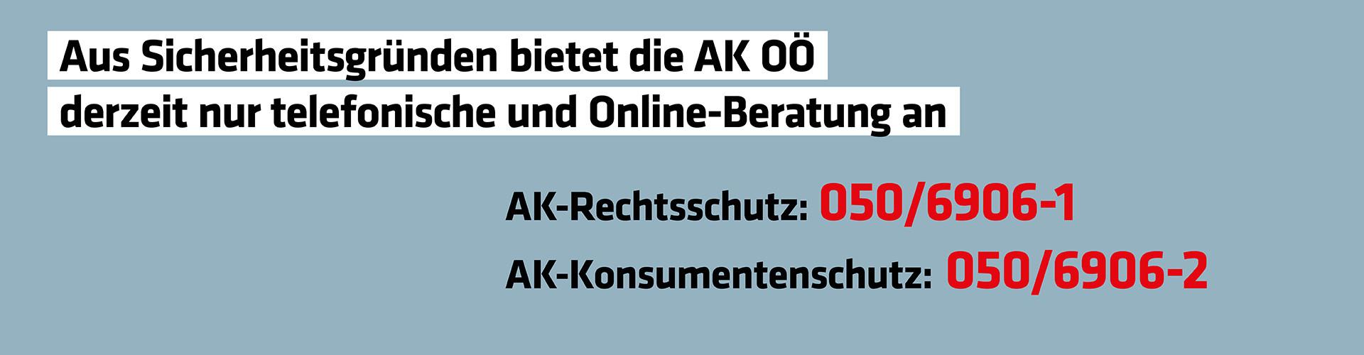 Aus Sicherheitsgründen bietet die AK OÖ derzeit nur telefonische und Online-Beratung an © -, Arbeiterkammer Oberösterreich