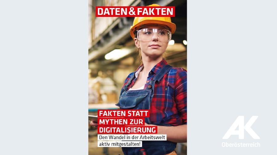 Daten & Fakten: Fakten statt Mythen zur Digitalisierung © -, Arbeiterkammer Oberösterreich