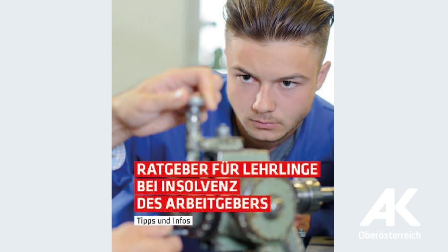Broschüre Ratgeber für Lehrlinge bei Insolvenz des Arbeitgebers © -, Arbeiterkammer Oberösterreich