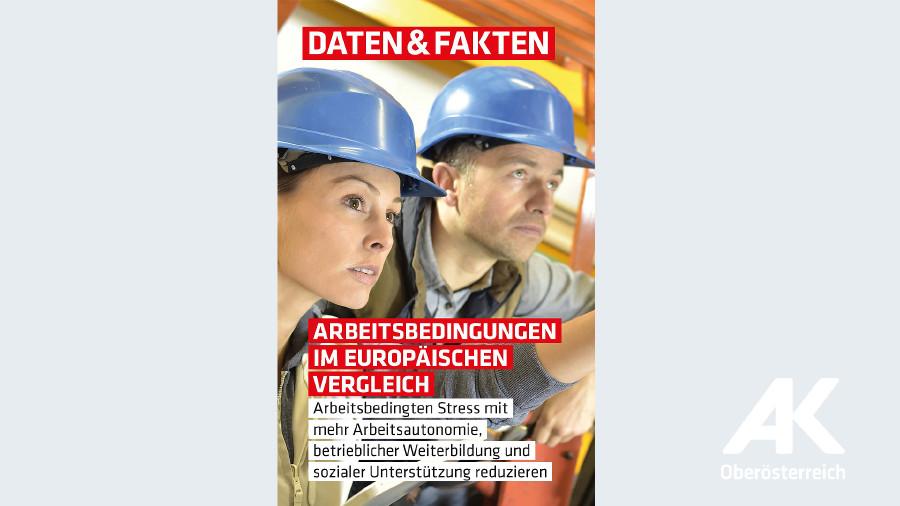 Daten und Fakten: Arbeitsbedingungen im europäischen Vergleich © -, Arbeiterkammer Oberösterreich