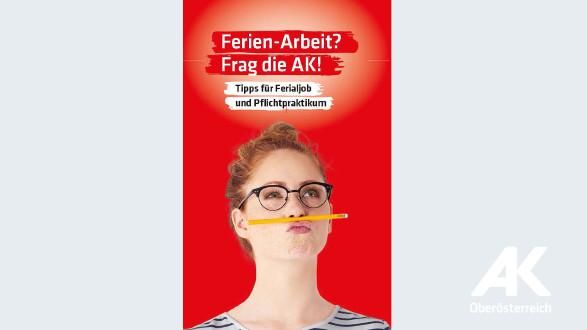Broschüre Ferien-Arbeit? Frag die AK! © -, Arbeiterkammer Oberösterreich