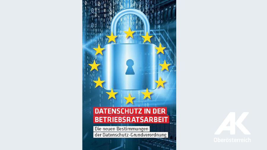 Broschüre: Datenschutz in der Betriebsratsarbeit © -, Arbeiterkammer Oberösterreich
