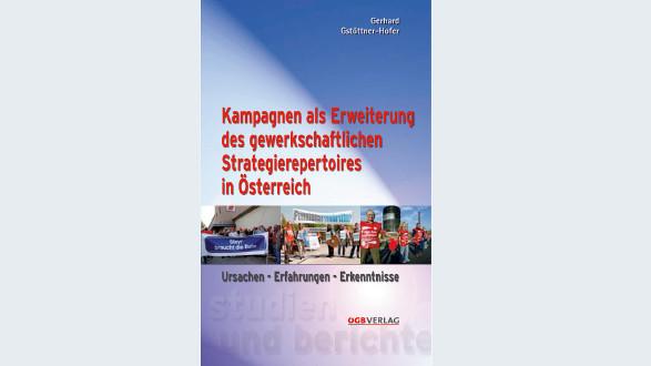 Kampagnen als Erweiterung des gewerkschaftlichen Strategierepertoirs in Österreich © -, ÖGB-Verlag