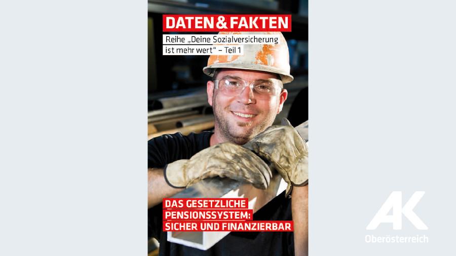 Das gesetzliche Pensionssystem: sicher und finanzierbar © -, Arbeiterkammer Oberösterreich