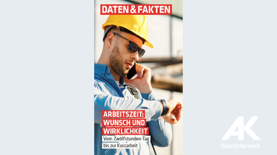 Daten & Fakten: Arbeitszeit - Wunsch und Wirklichkeit © Arbeiterkammer Oberösterreich