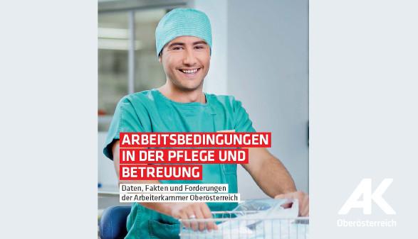 Broschüre: Arbeitsbedingungen in der Pflege und Betreuung © -, Arbeiterkammer Oberösterreich