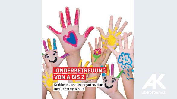 Broschüre Kinderbetreuung von A bis Z © -, AKOÖ