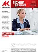 Wandzeitung Sicher Gesund: Bildschirmarbeit © -, AK Oberösterreich