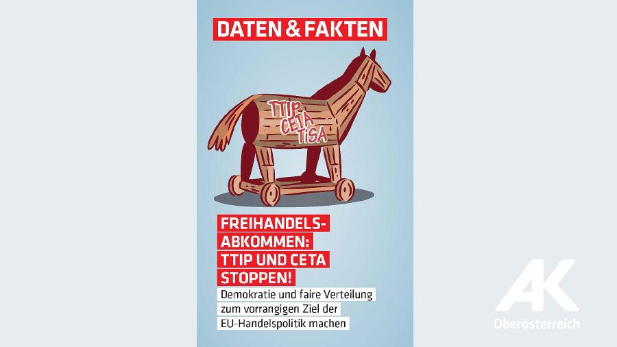 Freihandelsabkommen: TTIP und CETA stoppen! © -, Arbeiterkammer Oberösterreich