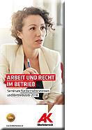 Broschüre Arbeit und Recht im Betrieb © AKOÖ, -