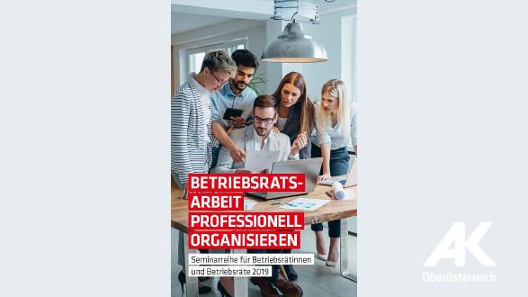 Betriebsratsarbeit professionell organisieren © -, Arbeiterkammer Oberösterreich