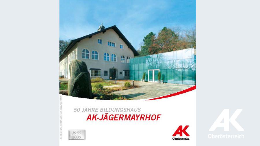 Festschrift: 50 Jahre Bildungshaus AK-Jägermayrhof © -, Arbeiterkammer Oberösterreich