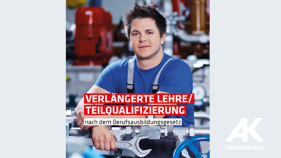 Broschüre Verlängerte Lehre - Teilqualifizierung © -, Arbeiterkammer Oberösterreich