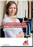 AK-Frauenmonitor: Die Lage der Frauen in Oberösterreich © -, AK Oberösterreich